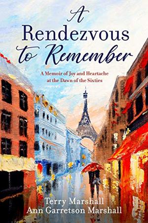 A Rendezvous to Remember: A Memoir of Joy and Heartache at the Dawn of the Sixties by Terry Marshall, Ann Garretson Marshall