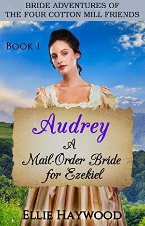 Audrey: A Mail Order Bride for Ezekiel by Ellie Haywood