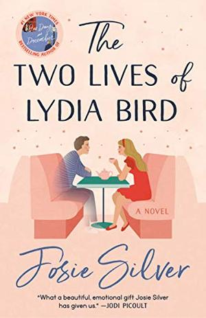The Two Lives of Lydia Bird: A Novel by Josie Silver