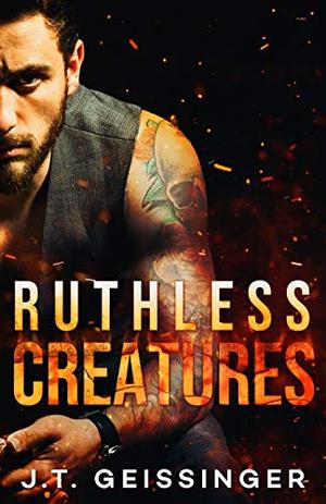 Ruthless Creatures by J.T. Geissinger