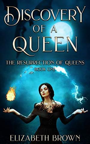 Discovery of a Queen: Resurrection of Queens Book 1 by Elizabeth Brown