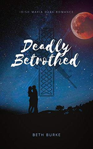 Deadly Betrothed by Beth Burke