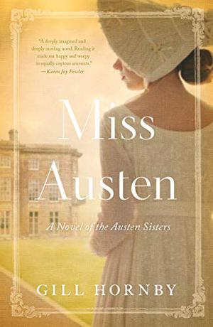 Miss Austen: A Novel of the Austen Sisters by Gill Hornby