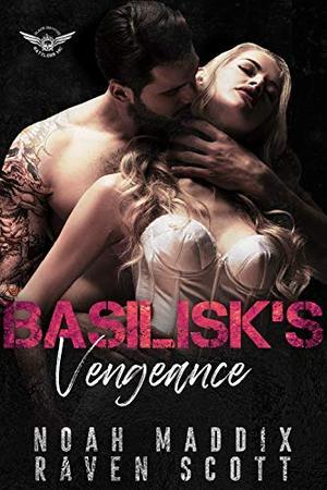 Basilisk's Vengeance: A Stand-alone Dark MC Mafia Romance by Noah Maddix, Raven Scott