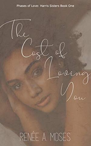 The Cost of Loving You by Renée A. Moses