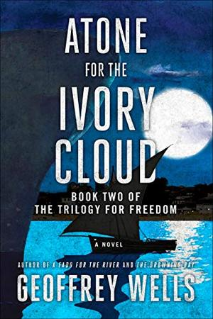 Atone for the Ivory Cloud: Book 2 of the Trilogy for Freedom by Geoffrey Wells
