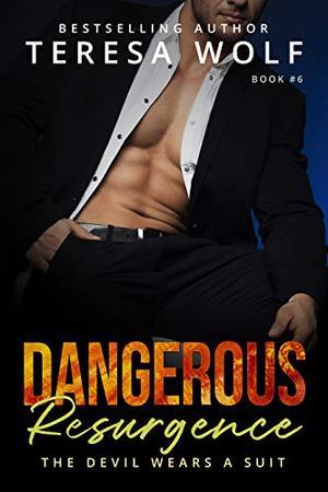 Dangerous Resurgence: An Alpha Billionaire Romance With a Side of Mystery by Teresa Wolf