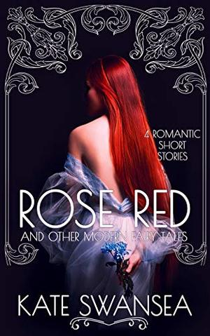 Rose Red and Other Modern Fairy Tales by Kate Swansea