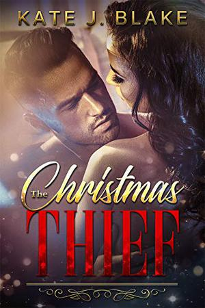 The Christmas Thief: An Enemies to Lovers Billionaire Boss Standalone Holiday Romance by Kate J. Blake