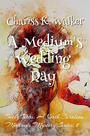 A Medium's Wedding Day: A Cozy Ghost Mystery by Chariss K. Walker