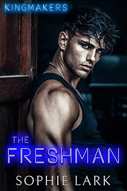 The Freshman (Kingmakers) by Sophie Lark