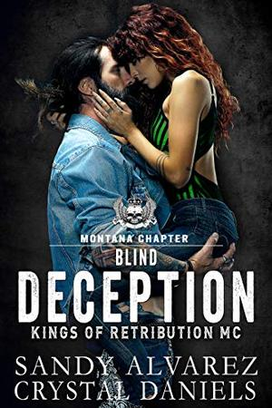 Blind Deception: Kings of Retribution MC Montana by Sandy Alvarez, Crystal Daniels