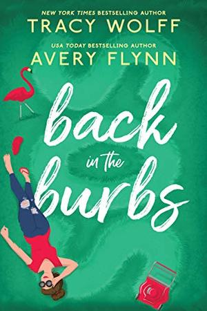 Back in the Burbs by Tracy Wolff, Avery Flynn