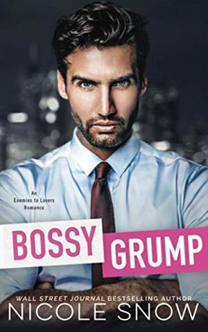 Bossy Grump: An Enemies to Lovers Romance by Nicole Snow