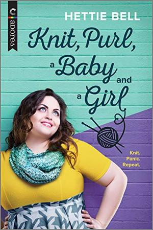Knit, Purl, a Baby and a Girl: An LGBTQ Romance (Carina Adores) by Hettie Bell, Heidi Belleau