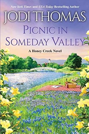 Picnic in Someday Valley: A Heartwarming Texas Love Story (A Honey Creek Novel) by Jodi Thomas