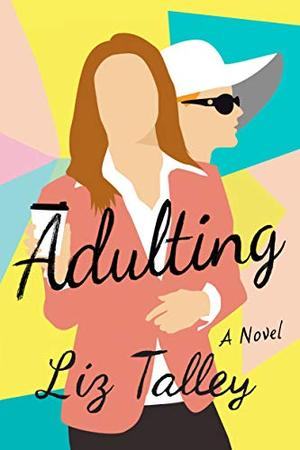 Adulting: A Novel by Liz Talley