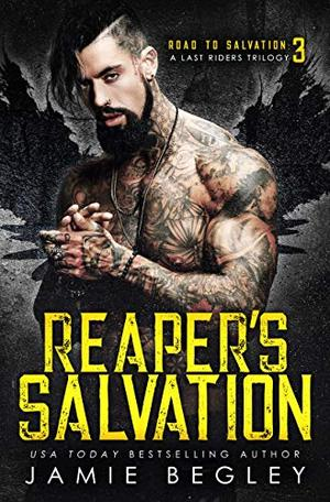 Reaper's Salvation: A Last Riders Trilogy by Jamie Begley