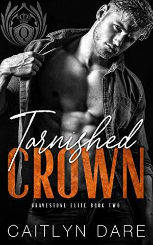 Tarnished Crown: A Dark Bully Romance by Caitlyn Dare