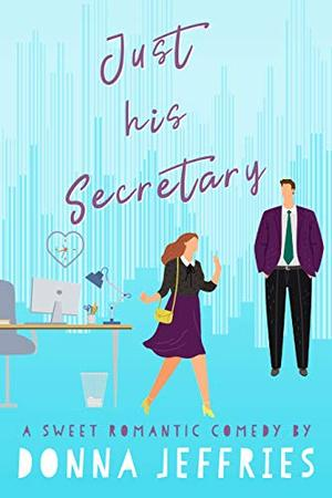 Just His Secretary: A Sweet Romantic Comedy by Donna Jeffries