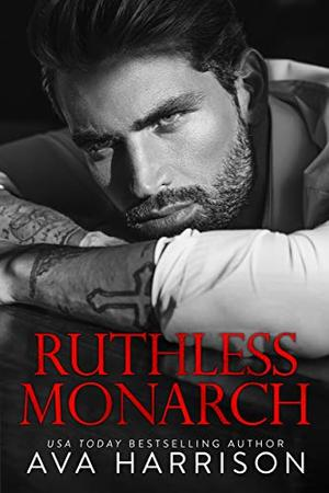 Ruthless Monarch: A Billionaire Enemies-to-Lovers Romance by Ava Harrison