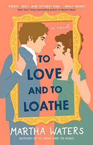 To Love and to Loathe: A Novel by Martha Waters