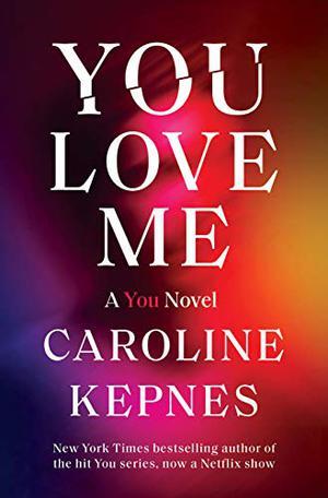 You Love Me: A You Novel by Caroline Kepnes