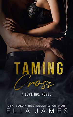 Taming Cross: A Love Inc. Novel by Ella James