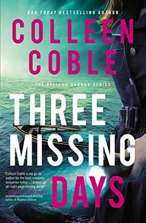 Three Missing Days (The Pelican Harbor Series) by Colleen Coble