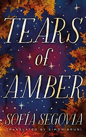 Tears of Amber by Sofía Segovia, Simon Bruni