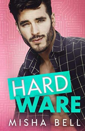 Hard Ware: A Feel-Good Romantic Comedy by Misha Bell, Anna Zaires, Dima Zales