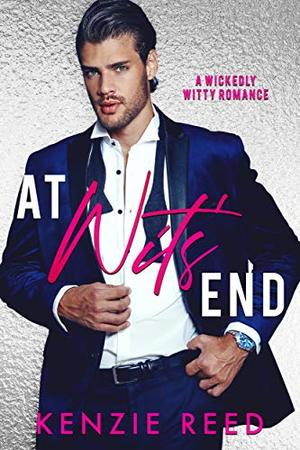 At Wits' End: An Enemies To Lovers Romantic Comedy by Kenzie Reed, Wander Aguiar