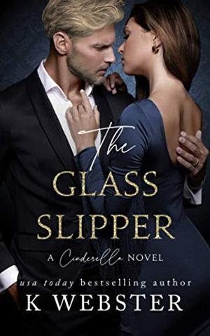 The Glass Slipper: A Cinderella Novel by K. Webster