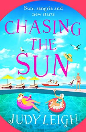 Chasing the Sun: The brand new fun summer read from bestseller Judy Leigh by Judy Leigh