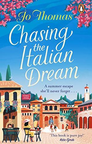 Chasing the Italian Dream: Escape and unwind with bestselling author Jo Thomas by Jo Thomas