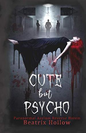 Cute But Psycho: Paranormal Asylum Reverse Harem by Beatrix Hollow