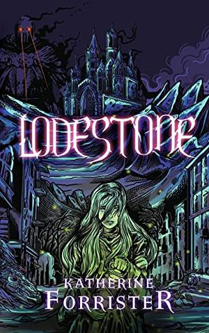 Lodestone by Katherine Forrister