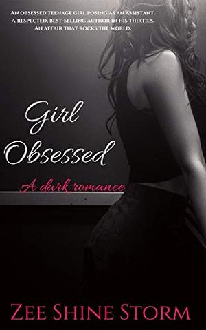 Girl Obsessed: A Dark Romance by Zee Shine Storm