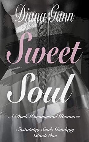 Sweet Soul: A Dark Paranormal Romance by Diana Gann