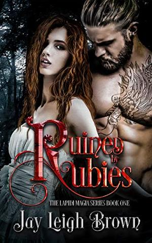 Ruined by Rubies: The Lapidi Magia Series Book 1 by Jay Leigh Brown