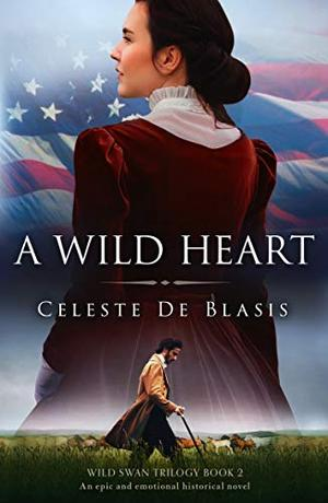 A Wild Heart: An epic and emotional historical novel by Celeste De Blasis