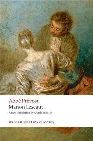Manon Lescaut (Oxford World's Classics) by Antoine François Prévost, Angela Scholar