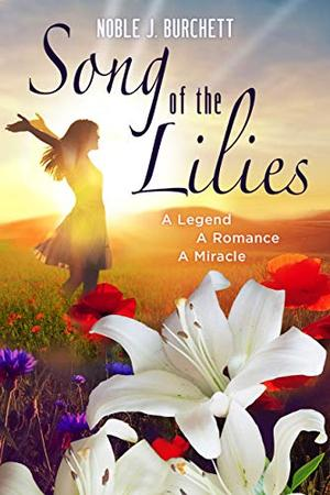 Song of the Lilies: A Captivating Christian Romance by Noble Burchett