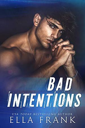 Bad Intentions by Ella Frank
