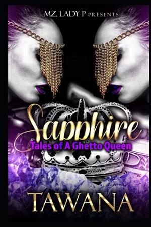 Sapphire: Tales of A Ghetto Queen by Tawana