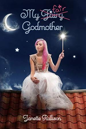 My Fair Godmother: A Magical Romantic Comedy with a Fairy Tale Twist by Janette Rallison