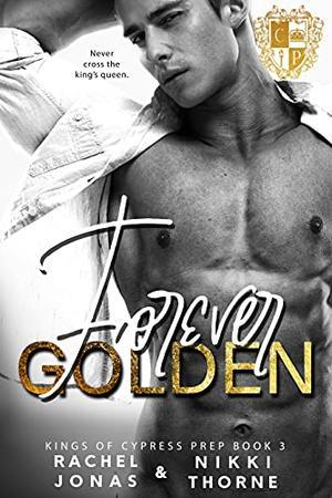 Forever Golden: Dark High School Bully Romance by Rachel Jonas, Nikki Thorne