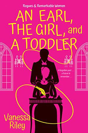An Earl, the Girl, and a Toddler: A Remarkable and Groundbreaking Multi-Cultural Regency Romance Novel by Vanessa Riley