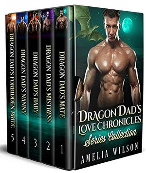 Dragon Dad's Love Chronicles Series Collection by Amelia Wilson