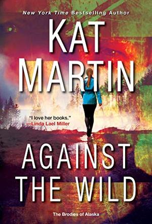 Against the Wild (The Brodies Of Alaska) by Kat Martin